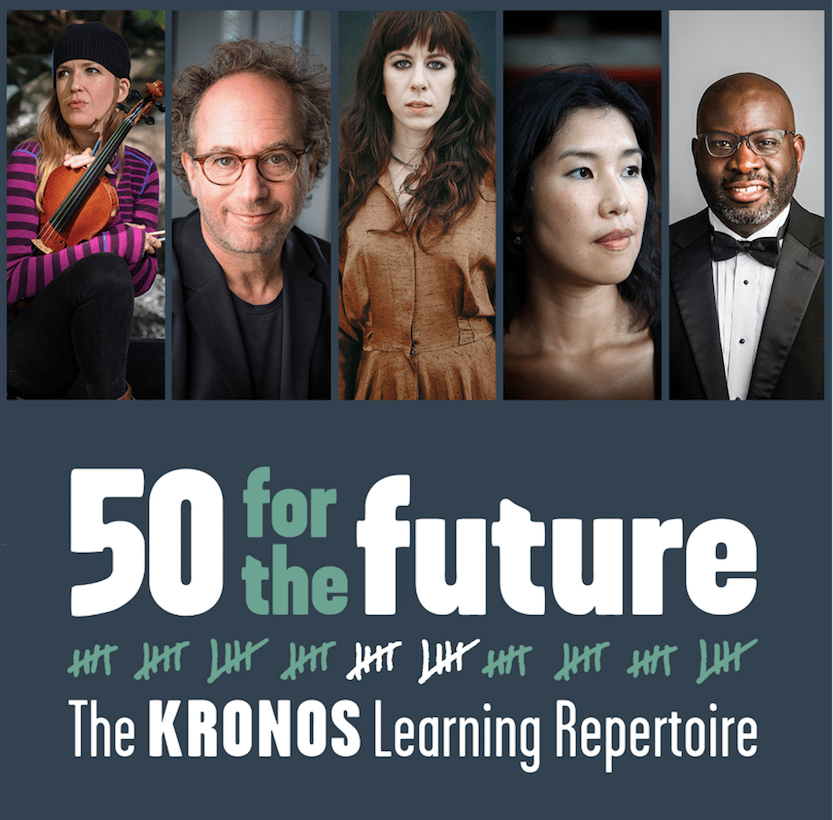 image text reads: Fifty for the Future: The Kronos Learning Repertoire. image includes headshots of composers Alexandra Du Bois, Tod Machover, Missy Mazzoli, Misato Mochizuki, and Charlton Singleton